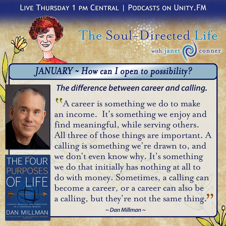 Quote of the Week:  Last Thursday, The Soul-Directed Life kicked off its 4th year with none other than the Peaceful Warrior himself, Dan Millman, and his new book, 'The Four Purposes of Life'. He went into great detail about the difference between a career and a calling, and also about there being no 'best career'. Click the poster to find the link to the full conversation.
