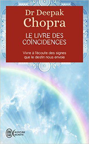 Amazon.fr - Le livre des coïncidences - Vivre à l'écoute des signes que le destin nous envoie - Dr Deepak Chopra - Livres