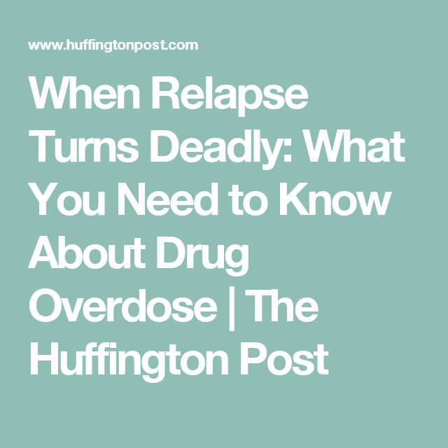 When Relapse Turns Deadly: What You Need to Know About Drug Overdose | The Huffington Post