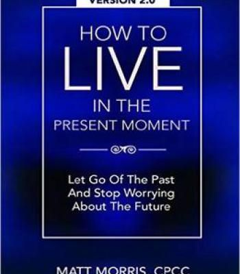 Matt Morris – How To Live In The Present Moment Version 2.0 PDF