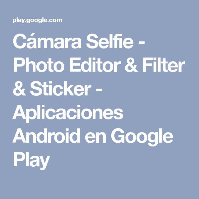 Cámara Selfie - Photo Editor & Filter & Sticker - Aplicaciones Android en Google Play
