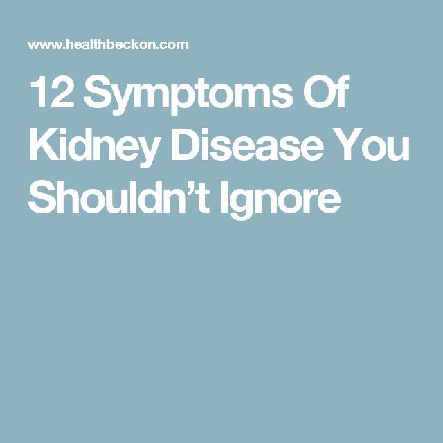 12 Symptoms Of Kidney Disease You Shouldn't Ignore