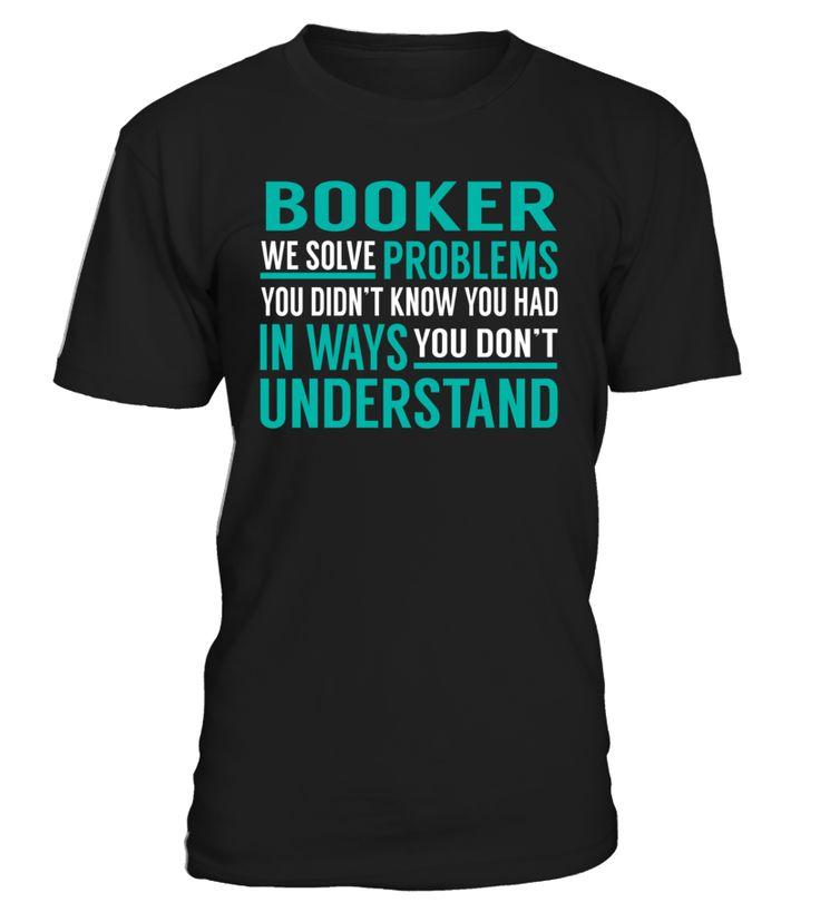 Booker We Solve Problems You Dont Understand Job Title T-Shirt #Booker