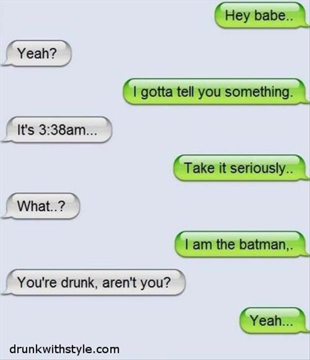 If I ever got drunk, I think this might be something I would do. I wouldn't know though because I never have been. :-P