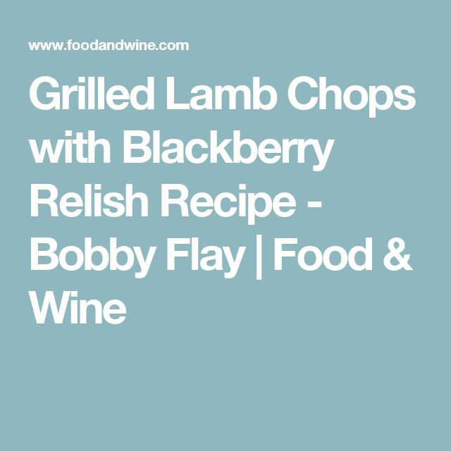 Grilled Lamb Chops with Blackberry Relish Recipe  - Bobby Flay | Food & Wine