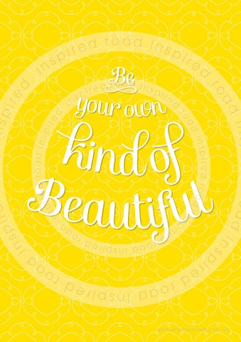 Inspirational quotes to live by 'be your own kind of beautiful' poster by www.inspiredroad.com