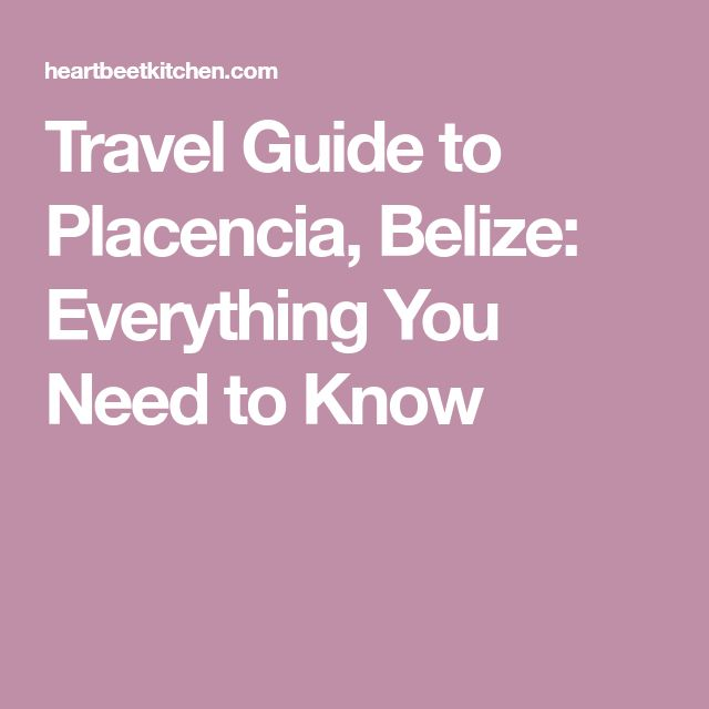 Travel Guide to Placencia, Belize: Everything You Need to Know