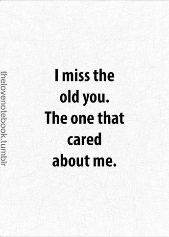 I Miss The Old You The One That Cared About Me Quotes Quotes