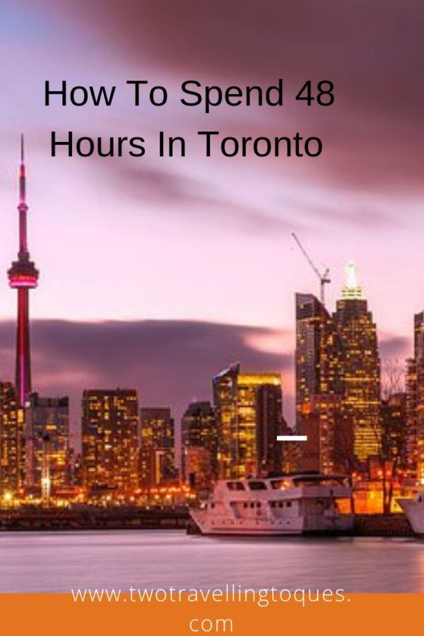 How To Spend 48 Hours In Toronto In 2020 Day Trips Visit Toronto Toronto Island