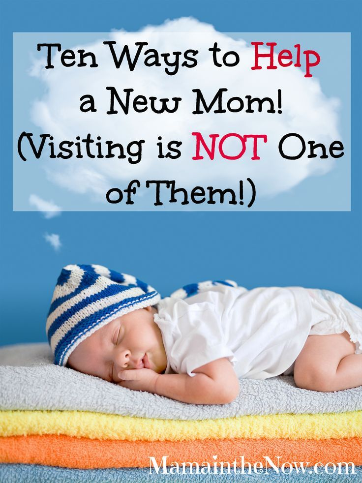 Ten Ways to HELP a New Mom! Visiting is NOT One of Them! Especially # 8 is so helpful and supportive for new moms! I wish everyone would do it! Child birth, pregnancy and c-sections all wear a new mom down. She needs time to adjust with her family and new baby - wirhout having to be a hostess!