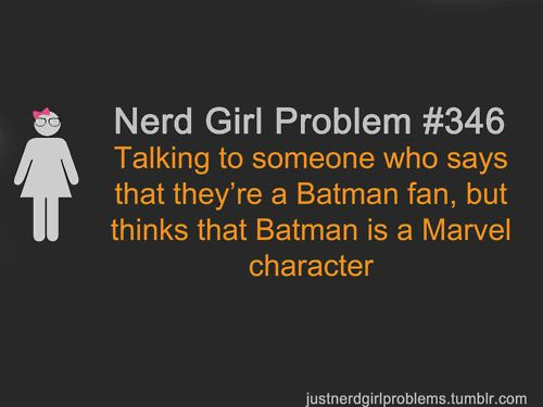 I'm a Geek, not a Nerd -It's not an acceptable mistake to make, asking why Batman isn't in the Avengers.