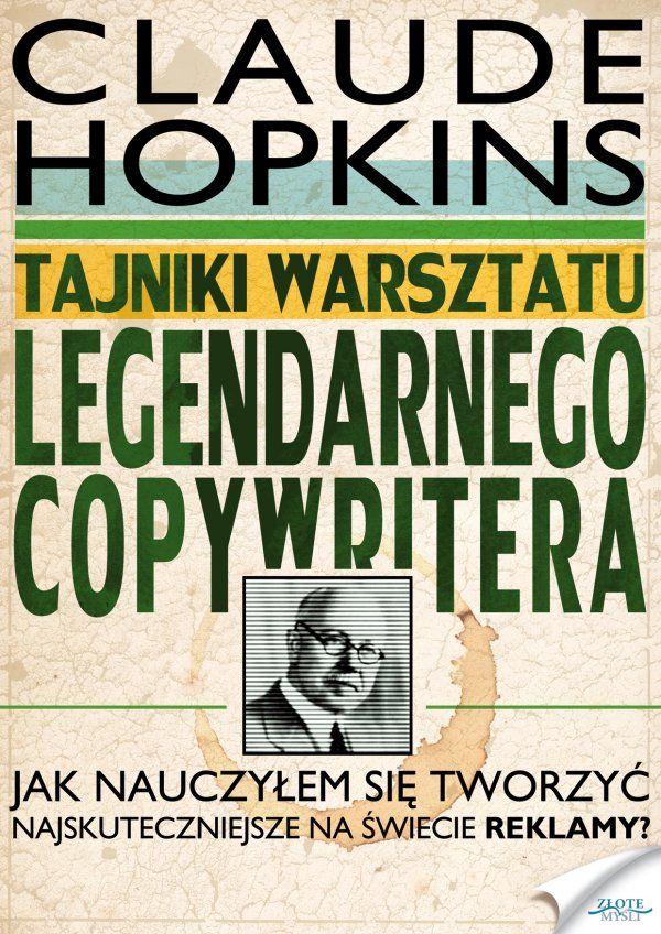 Tajniki warsztatu legendarnego copywritera / Claude Hopkins   Kulisy powstawania najlepszych reklam Claude'a Hopkinsa, legendarnego copywritera, po raz pierwszy po polsku.