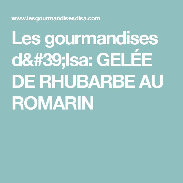 Les gourmandises d'Isa: GELÉE DE RHUBARBE AU ROMARIN