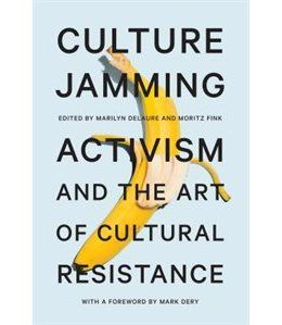 Book Culture Jamming: Activism And The Art Of Cultural Resistance by Mark Dery