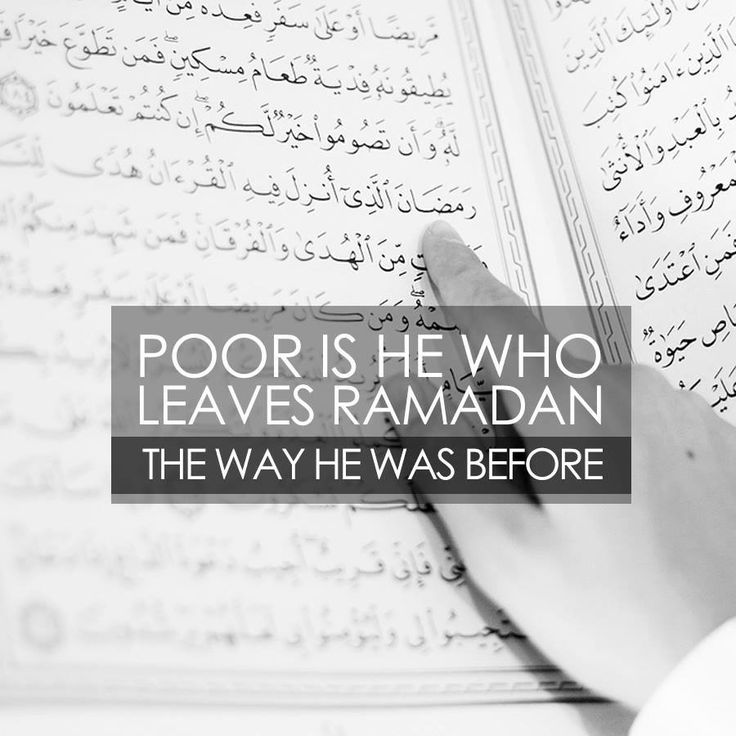 Poor is the person who leaves Ramadhan the way he/she was before.