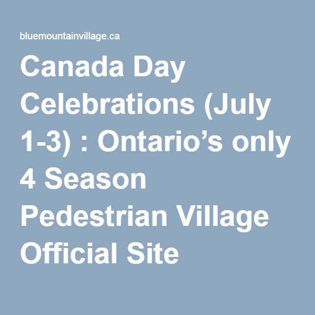 Canada Day Celebrations (July 1-3) : Ontario's only 4 Season Pedestrian Village Official Site