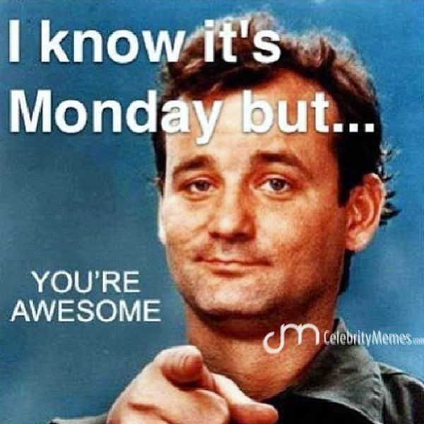 Amazing Meme: I Know It's Monday But...You're Awesome. Happy Monday