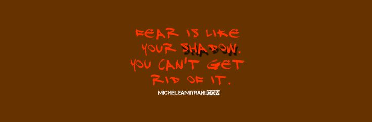 Fear is your fear.