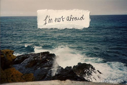 Not afraid quotes photography beach ocean water positive quotes ocean life quotes