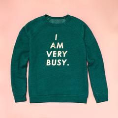 i am very busy sweatshirt