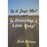 Is It Just Me? or Is Everyone a Little Nuts! (Kindle Edition)By Judi Coltman