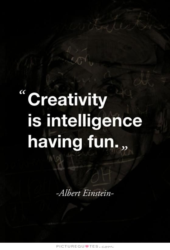 Creativity is intelligence having fun.                                                                                                                                                                                 More