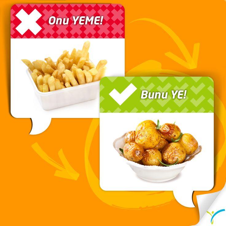 Onu yeme bunu ye!  100 gram fırınlanmış patates 69 kalori iken, 100 gram kızarmış patates 123 kaloridir.
