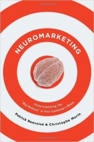 Neuromarketing: Understanding the Buy Buttons in Your Customer's Brain: Patrick Renvoise, Christophe Morin: 9780785226802: Amazon.com: Books