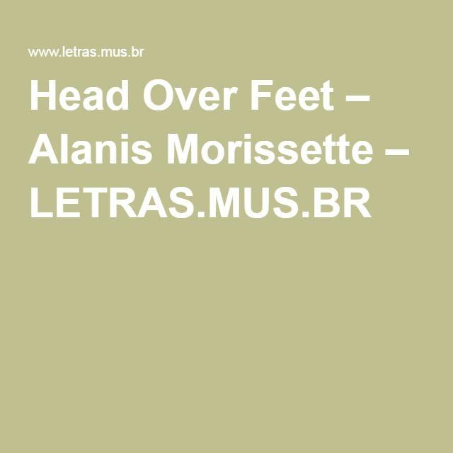 Head Over Feet – Alanis Morissette – LETRAS.MUS.BR