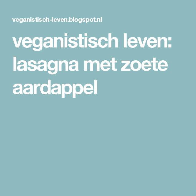 veganistisch leven: lasagna met zoete aardappel