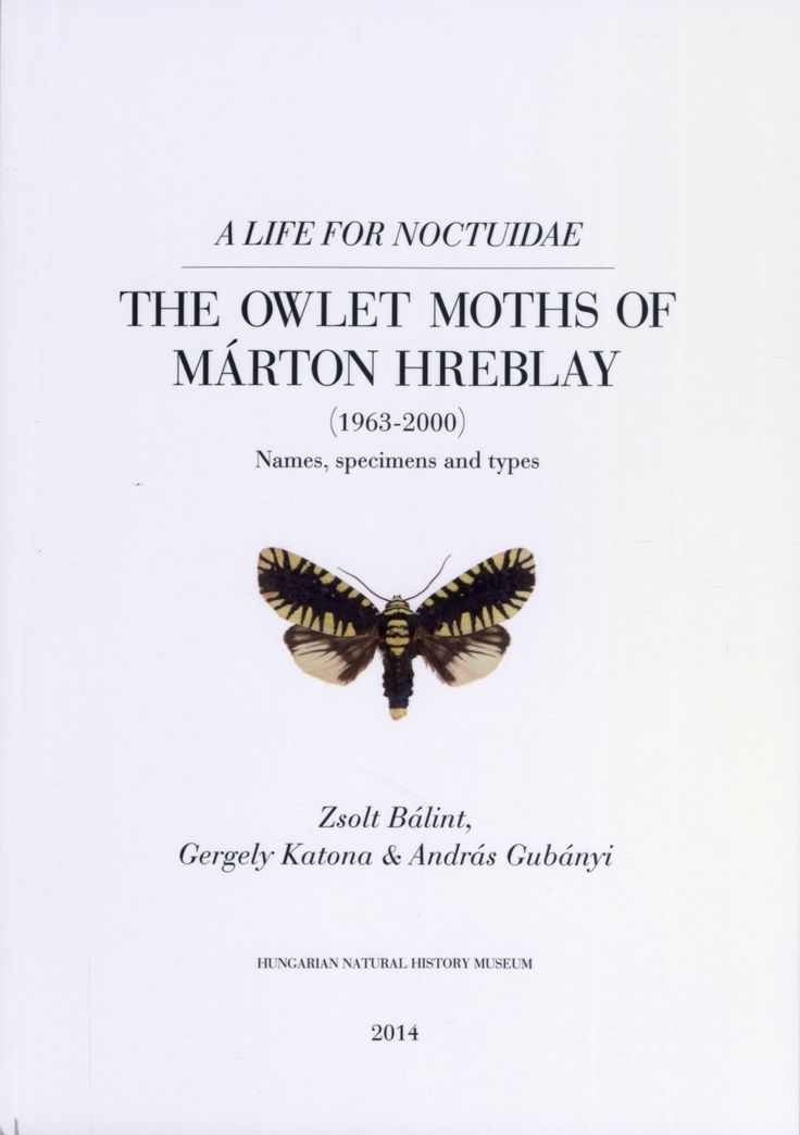 BÁLINT Zsolt, KATONA Gergely, GUBÁNYI András The Owlet Moths of Márton Hreblay, (1963-2000): a life for Noctuidae: names, specimens and types Budapest: Hungarian Natural History Museum, 2014. - 270 p. ISBN 978 963 9877 19 1