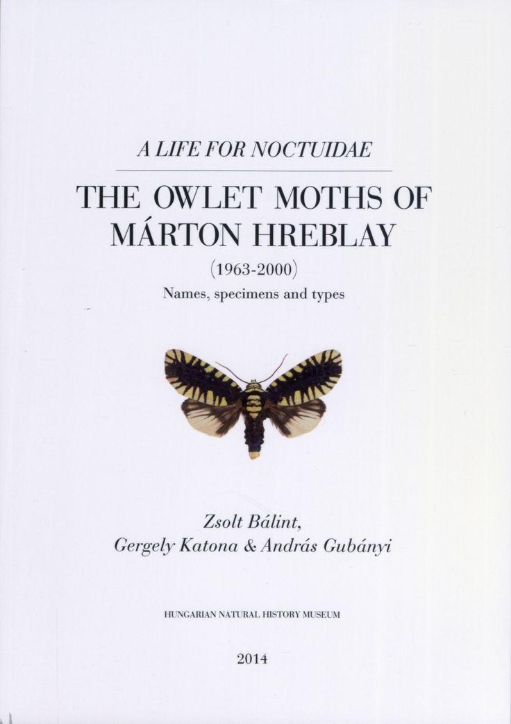 BÁLINT Zsolt, KATONA Gergely, GUBÁNYI András The Owlet Moths of Márton Hreblay, (1963-2000): a life for Noctuidae: names, specimens and types Budapest: Hungarian Natural History Museum, 2014. - 270 p. ISBN 978 963 9877 19 1