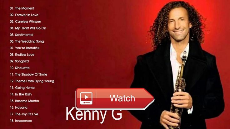 kenny g greatest hits 17 kenny g best songs kenny g playlist kenny g greatest hits