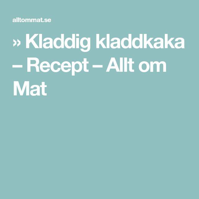 » Kladdig kladdkaka – Recept – Allt om Mat
