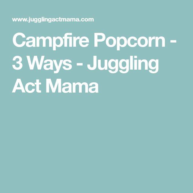 Campfire Popcorn - 3 Ways - Juggling Act Mama
