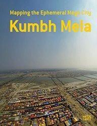 Kumbh Mela: Mapping the Ephemeral Mega City  Hard Bound