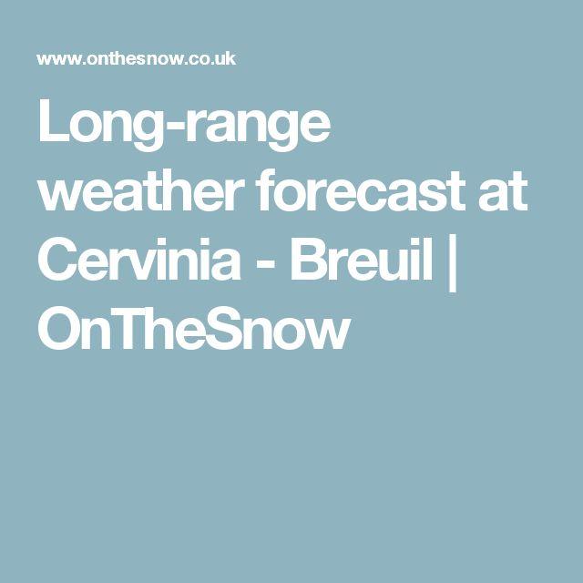 Long-range weather forecast at Cervinia - Breuil | OnTheSnow