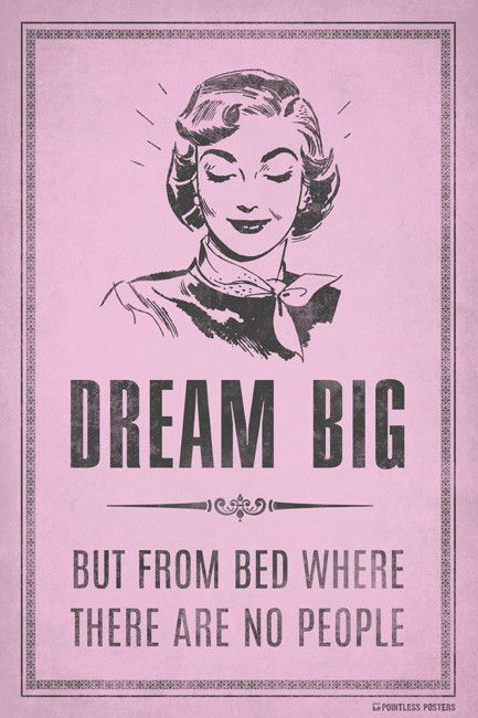 Dream Big...But From Bed Poster
