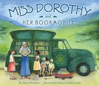 Miss Dorothy and Her Bookmobile, by Gloria Houston, illustrated by Susan Condie Lamb (HarperCollins, 2011).