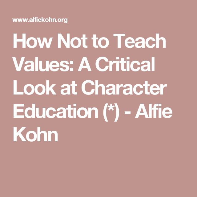How Not to Teach Values: A Critical Look at Character Education (*) - Alfie Kohn