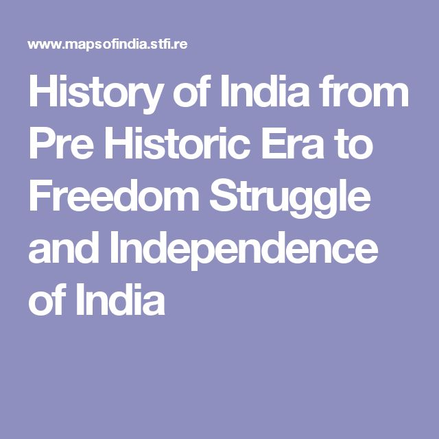 History of India from Pre Historic Era to Freedom Struggle and Independence of India