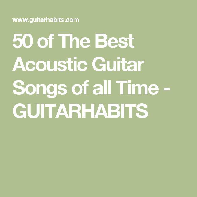 50 of The Best Acoustic Guitar Songs of all Time - GUITARHABITS