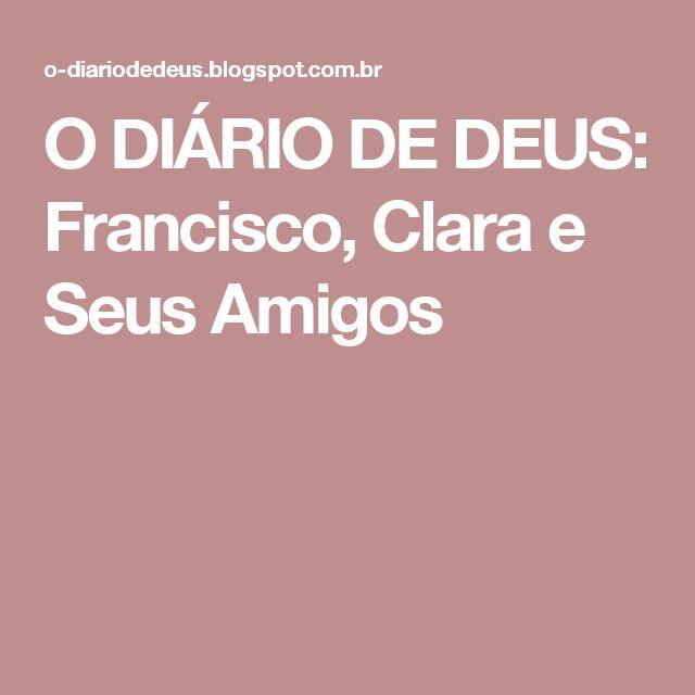 O DIÁRIO DE DEUS: Francisco, Clara e Seus Amigos