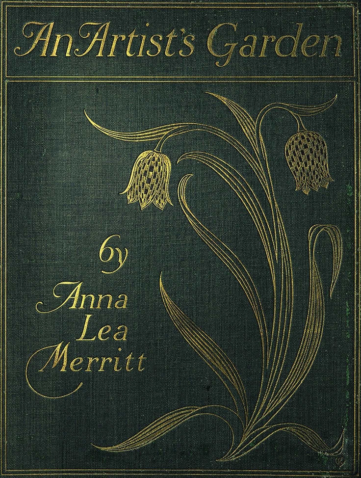 """Fig. 9: Anna Lea Merritt (1844–1930), cover, An Artist's Garden: Tended, Painted, Described (London: George Allen and Son, 1908). Courtesy, Pennsylvania Horticultural Society, Philadelphia, McLean Library.  Pinned from From """"The Artist's Garden: American Impressionism and the Garden Movement, 1887—1920"""" by Anna O. Marley 