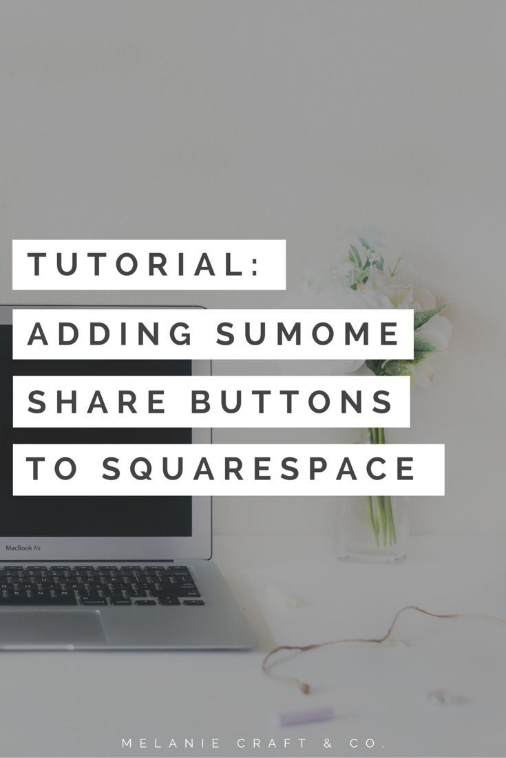 Adding SumoMe share buttons to your Squarespace Site -- Melanie Craft & Co.