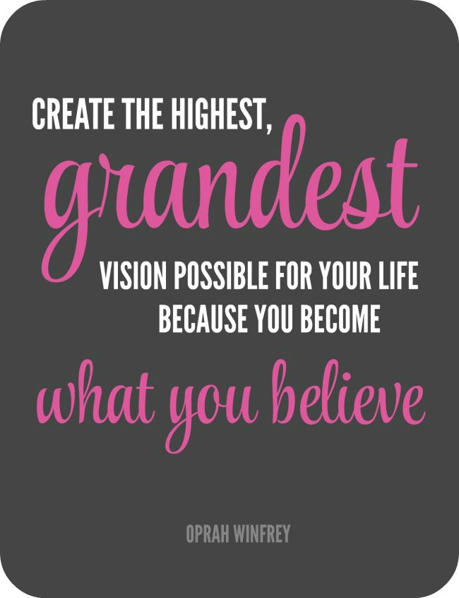 Create The Grandest Highest Vision You Can For Yourself Because Become What