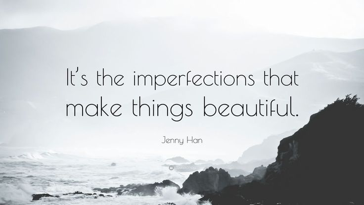 "Jenny Han Quote: ""It's the imperfections that make things beautiful."""
