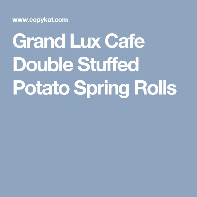 Grand Lux Cafe Double Stuffed Potato Spring Rolls