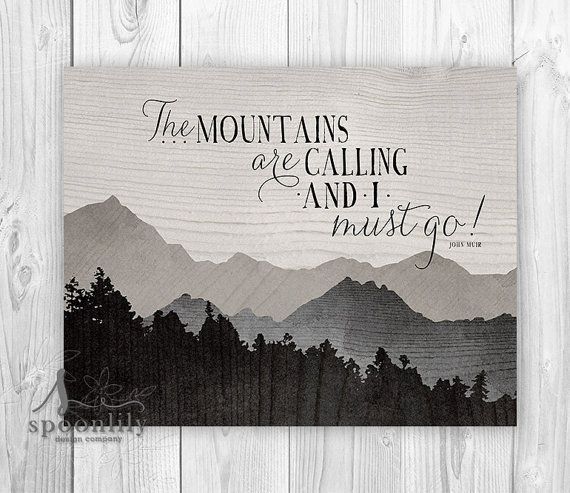 Hey, I found this really awesome Etsy listing at https://www.etsy.com/listing/156896280/the-mountains-are-calling-and-i-must-go