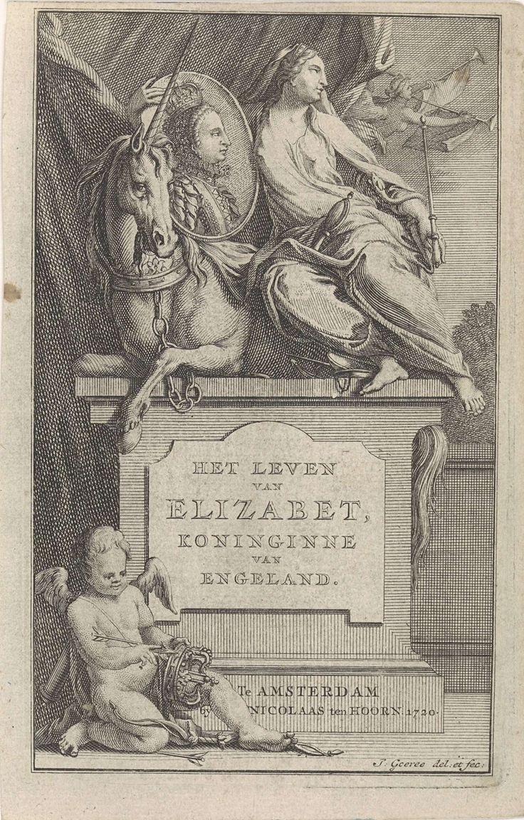Jan Goeree   Portret van Elizabeth I, koningin van engeland, Jan Goeree, Nicolaas ten Hoorn, 1720   In het midden een sokkel met de titel van het boekwerk. Op de sokkel Britannia, de personificatie van Engeland, met in haar handen het portret van koningin Elizabeth I in een ovale lijst. Naast haar een eenhoorn. Boven in de lucht vliegt Fama. Cupido zit naast de sokkel en heeft de koningskroon van Engeland in de ene hand en een pijl in de andere.